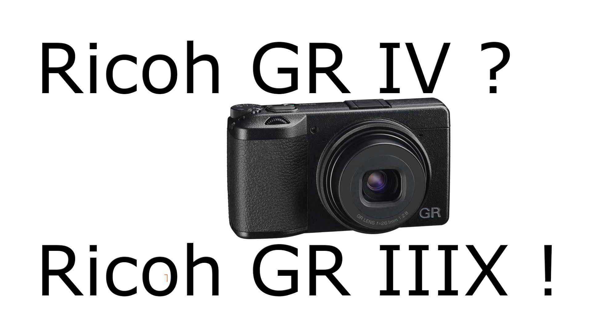 Ricog GR4 ? Ricoh GRiii !